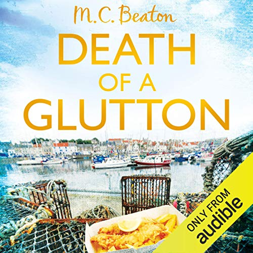 Death of a Glutton     Hamish MacBeth, Book 8              By:                                                                                                                                 M. C. Beaton                               Narrated by:                                                                                                                                 David Monteath                      Length: 5 hrs and 2 mins     5 ratings     Overall 4.2