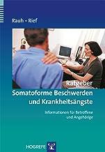 Ratgeber Somatoforme Beschwerden und Krankheitsängste; Informationen für Betroffene und Angehörige (Ratgeber zur Reihe »Fortschritte der Psychotherapie«)