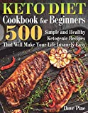 Keto Diet Cookbook for Beginners: 500 Simple and Healthy Ketogenic Recipes That...