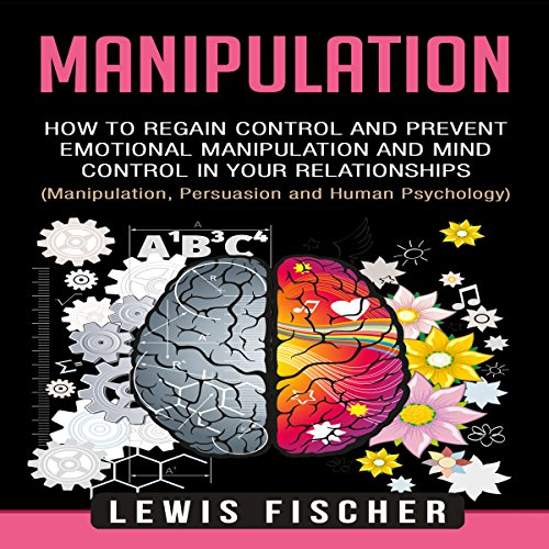 Manipulation: How to Regain Control and Prevent Emotional Manipulation and Mind Control in Your Relationships cover art