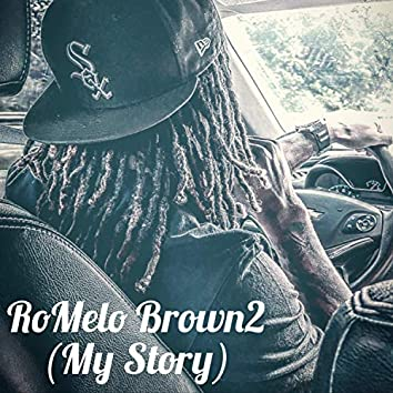RoMelo Brown 2 (My Story)