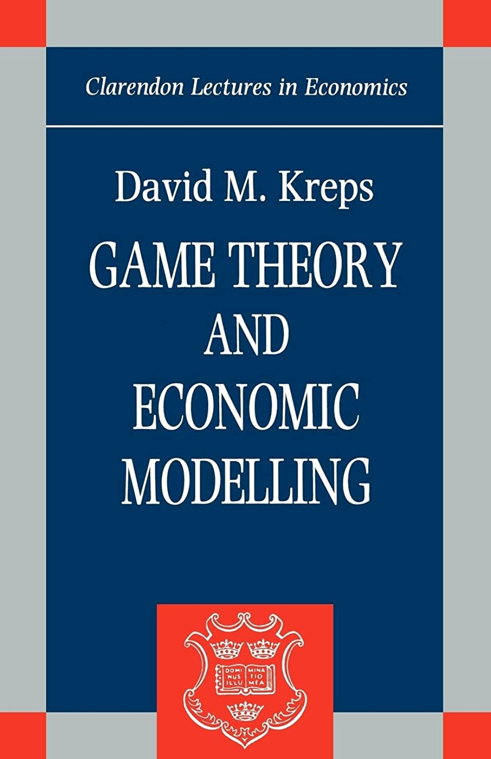 Game Theory and Economic Modelling (Clarendon Lectures in Economics)