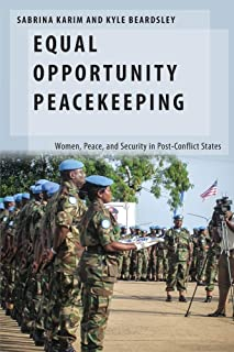 Equal Opportunity Peacekeeping: Women, Peace, and Security in Post-Conflict States (Oxford Studies in Gender and International Relations)