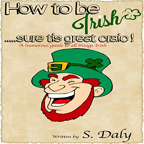 How to Be Irish...Sure Tis Great Craic! cover art