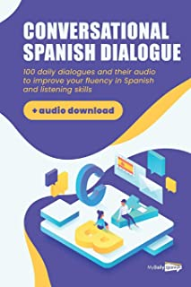 Conversational Spanish Dialogues: Over 100 Spanish Conversations with their audio dialogues (+Audio Files Download)