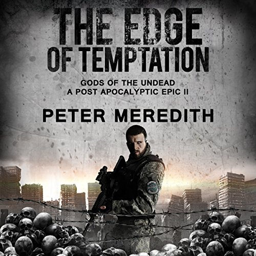 The Edge of Temptation     Gods of the Undead 2: A Post-Apocalyptic Epic              By:                                                                                                                                 Peter Meredith                               Narrated by:                                                                                                                                 Steve Rausch                      Length: 12 hrs and 49 mins     68 ratings     Overall 4.5