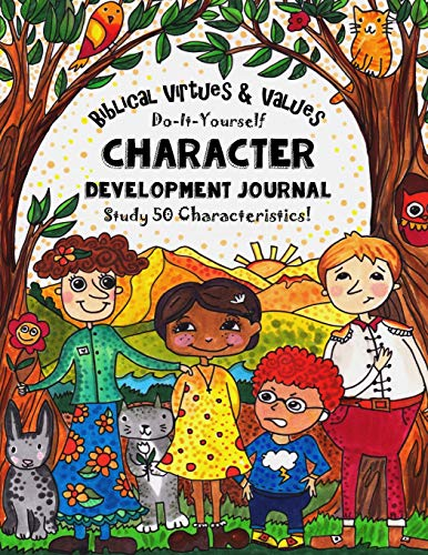 Biblical Virtues & Values - Do-It-Yourself - Character Development Journal: Study 50 Characteristics! For Youth Group Bible Study, Homeschooling and ... | Fun-Schooling With Thinking Tree Books)