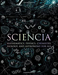 Sciencia: Mathematics, Physics, Chemistry, Biology, and Astronomy for All (Wooden Books) by Matt Tweed Matthew Watkins Mof...