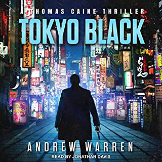 Tokyo Black     Thomas Caine Thriller Series, Book 1              Written by:                                                                                                                                 Andrew Warren                               Narrated by:                                                                                                                                 Jonathan Davis                      Length: 11 hrs and 21 mins     1 rating     Overall 5.0