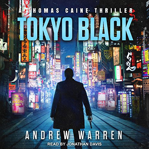 Tokyo Black     Thomas Caine Thriller Series, Book 1              By:                                                                                                                                 Andrew Warren                               Narrated by:                                                                                                                                 Jonathan Davis                      Length: 11 hrs and 21 mins     108 ratings     Overall 4.1