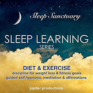 Diet & Exercise Discipline for Weight Loss & Fitness Goals     Sleep Learning Series, Guided Self Hypnosis, Meditation, & Affirmations              By:                                                                                                                                 Jupiter Productions                               Narrated by:                                                                                                                                 Anna Thompson                      Length: 3 hrs and 29 mins     Not rated yet     Overall 0.0