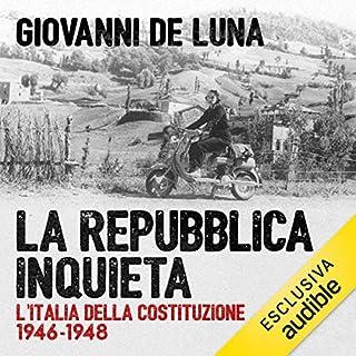 La repubblica inquieta     L'Italia della Costituzione. 1946-1948              Di:                                                                                                                                 Giovanni De Luna                               Letto da:                                                                                                                                 Maurizio Fiorentini                      Durata:  10 ore e 39 min     15 recensioni     Totali 4,7