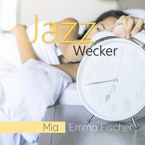 Jazz Wecker By Mia Emma Fischer On Amazon Music Amazoncom