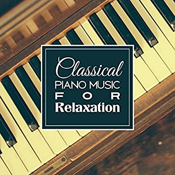 Classical Piano Music for Relaxation – Music to Calm Down, Mind Control, Piano Sounds to Rest