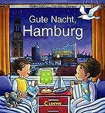 Gute Nacht, Hamburg: Zum Einschlafen ab 18 Monate - Bilderbuch, Pappbilderbuch, Erinnerungsbuch, Geschenkbuch, Reisegeschenke (Gute Nacht, Lieblingsstadt)