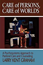 Care of Persons, Care of Worlds: A Psychosystems Approach to Pastoral Care and Counseling