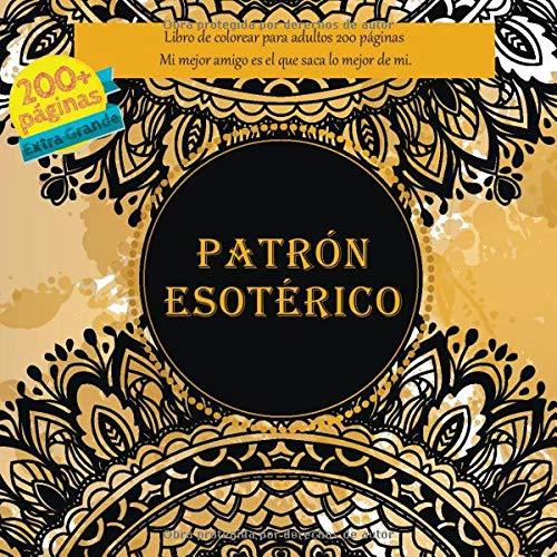 Patrón esotérico Libro de colorear para adultos 200 páginas - Mi mejor amigo es el que saca lo mejor de mi. (Mandala)