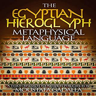 The Egyptian Hieroglyph Metaphysical Language                   By:                                                                                                                                 Moustafa Gadalla                               Narrated by:                                                                                                                                 Susie Hennessy                      Length: 3 hrs and 33 mins     Not rated yet     Overall 0.0