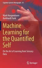 Machine Learning for the Quantified Self: On the Art of Learning from Sensory Data (Cognitive Systems Monographs (35)) PDF