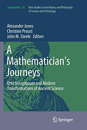 A Mathematicians Journeys: Otto Neugebauer and Modern Transformations of Ancient Science