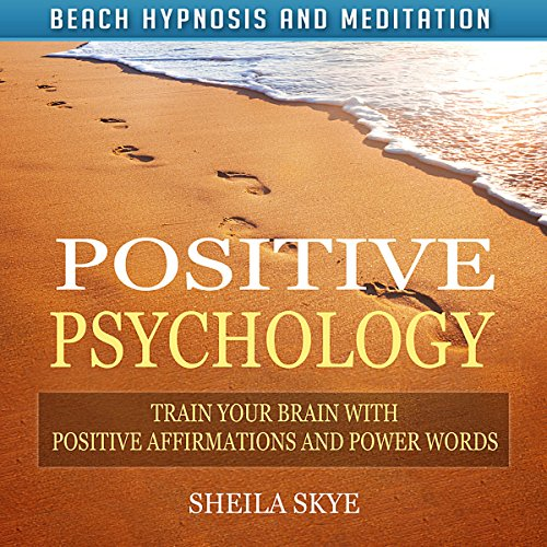 Positive Psychology: Train Your Brain with Positive Affirmations and Power Words via Beach Hypnosis and Meditation audiobook cover art