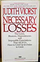 Necessary Losses: The Loves, Illusions, Dependencies and Impossible Expectations ...
