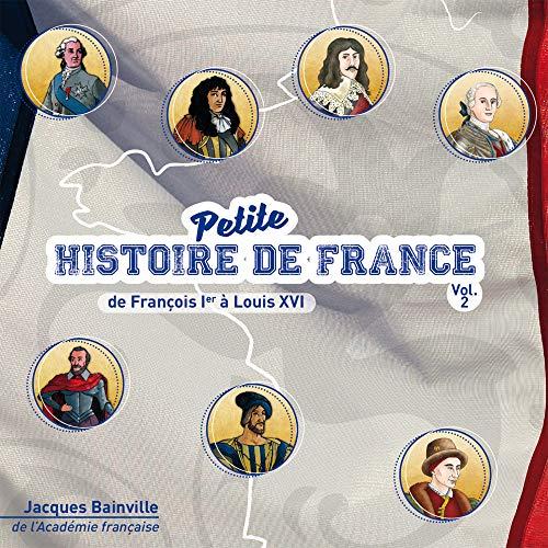 Petite Histoire de France Vol.2 - de François Premier a Louis XVI