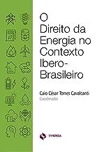 O DIREITO DA ENERGIA NO CONTEXTO IBERO-BRASILEIRO (Portuguese Edition)