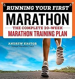 Running Your First Marathon: The Complete 20-Week Marathon Training Plan by [Andrew Kastor]