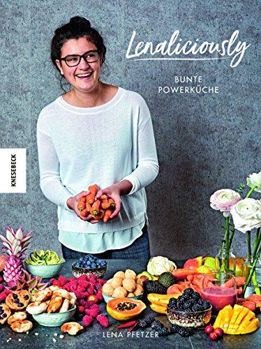 Lenaliciously: Bunte Powerküche - Vegane Küche, die Spaß macht (deliciously Lena, Superfood, Nadia Damaso