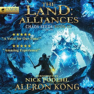 The Land: Alliances: A LitRPG Saga     Chaos Seeds, Book 3              By:                                                                                                                                 Aleron Kong                               Narrated by:                                                                                                                                 Nick Podehl                      Length: 11 hrs and 3 mins     14,328 ratings     Overall 4.8