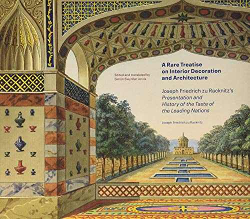 Compare Textbook Prices for A Rare Treatise on Interior Decoration and Architecture: Joseph Friedrich zu Racknitz's Presentation and History of the Taste of the Leading Nations 1 Edition ISBN 9781606066249 by zu Racknitz, Joseph Friedrich,Swynfen Jervis, Simon,Swynfen Jervis, Simon