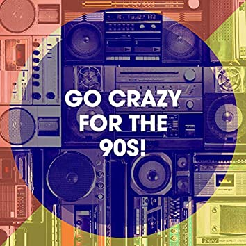 Go Crazy for the 90s!