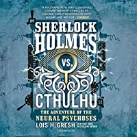 The Adventure of the Neural Psychoses (Sherlock Holmes Vs. Cthulhu)
