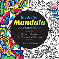 The Artful Mandala Adult Coloring Book: Creative Designs for Fun and Meditation