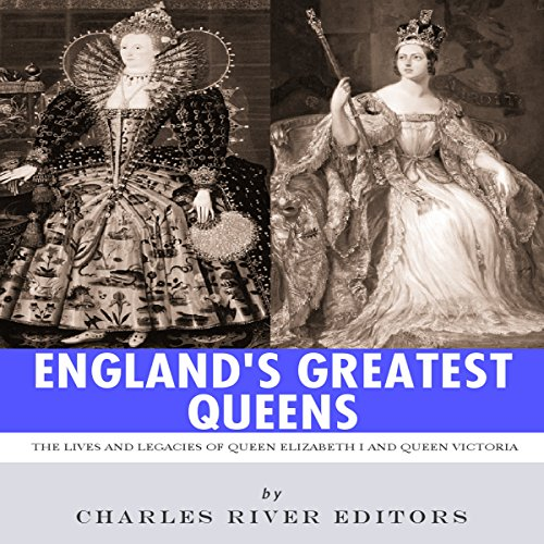 England's Greatest Queens: The Lives and Legacies of Queen Elizabeth I and Queen Victoria audiobook cover art