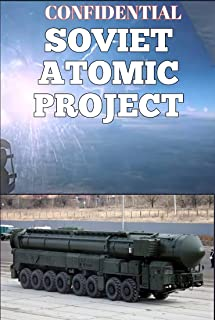 CONFIDENTIAL SOVIET NUCLEAR PROJECT : Semipalatinsk Nuclear Test Range: HOW THE ATOM BOMB WAS MADE AND THE TEST RANGE ALL ...