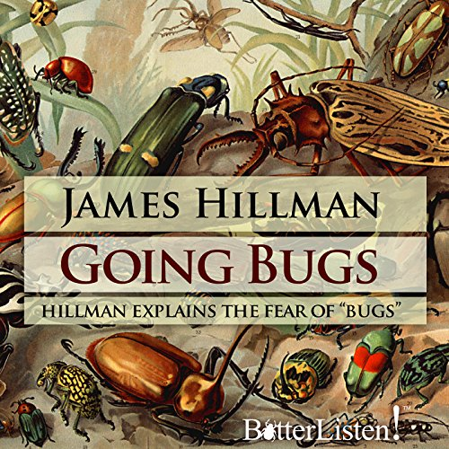 Going Bugs                   By:                                                                                                                                 James Hillman                               Narrated by:                                                                                                                                 James Hillman                      Length: 1 hr and 27 mins     3 ratings     Overall 3.7