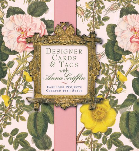 Designer Cards & Tags With Anna Griffin: Fabulous Projects Created With Style