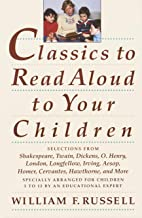 Classics to Read Aloud to Your Children: Selections from Shakespeare, Twain, Dickens, O.Henry, London, Longfellow, Irving ...