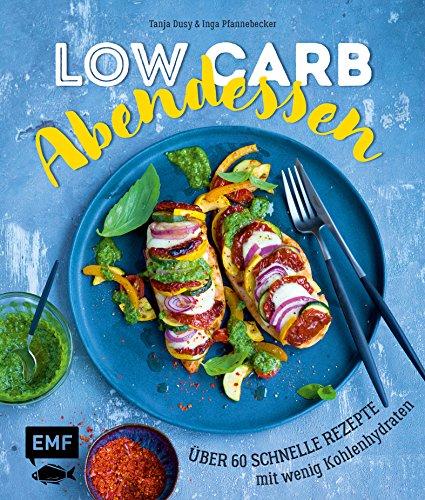 Low Carb Abendessen – Über 60 schnelle Rezepte mit wenig Kohlenhydraten