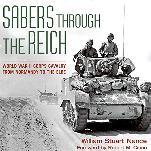 Sabers Through the Reich: World War II Corps Cavalry from Normandy to the Elbe Audiobook By William Stuart Nance cover art