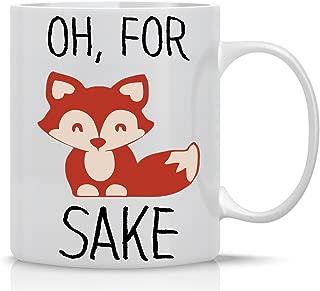 Oh, For Fox Sake - Funny Coffee Mug - 11OZ Coffee Mug - Mugs For Women, Boss, Friend, Employee, or Spouse - Perfect Borthday Gift - By AW Fashions