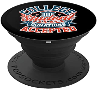 Funny College Student Humor Gift Donations Accepted PopSockets Grip and Stand for Phones and Tablets