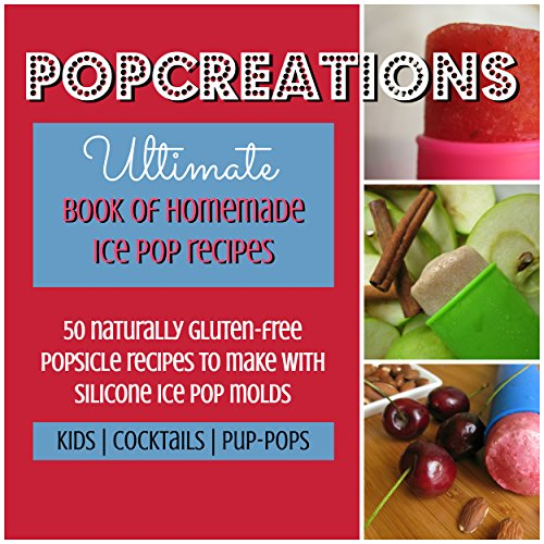 PopCreations Ultimate Book Of Homemade Ice Pop Recipes: 50...