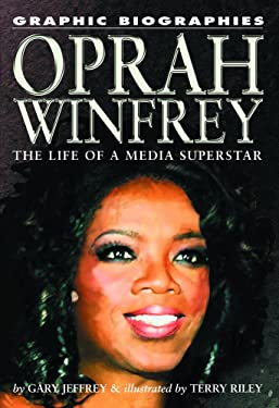 Oprah Winfrey: The Life of a Media Superstar (Graphic Biographies)