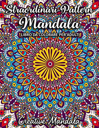 Straordinari Pattern Mandala - Libro da colorare per adulti: 50 pagine con grandi e magnifici pattern mandala da colorare. Libri antistress da colorare