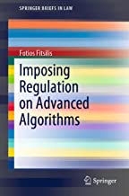 Imposing Regulation on Advanced Algorithms (SpringerBriefs in Law) (English Edition)