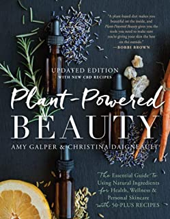 Plant-Powered Beauty, Updated Edition: The Essential Guide to Using Natural Ingredients for Health, Wellness, and Personal...