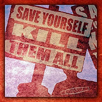 Save Youself Kill Them All